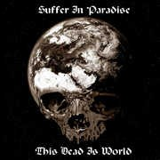 Suffer In Paradise «This Dead Is World» front small